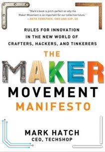 The Maker Movement Manifesto. Mark Hatch. 2014